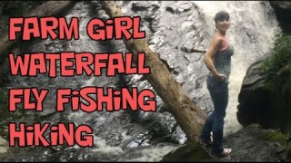 Farm Girl Hiking Fly Fishing Trip!