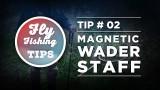 FlyFishing Tip#02  Magnetic Wading Staff